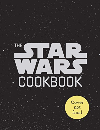 The Star Wars Cookbook: Han Sandwiches and Other Galactic Snacks by Lara Starr