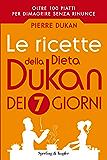 Le ricette della dieta Dukan dei 7 giorni (Italian Edition)