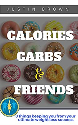 CALORIES, CARBS, & FRIENDS: 3 things stopping you from your ultimate weight loss success