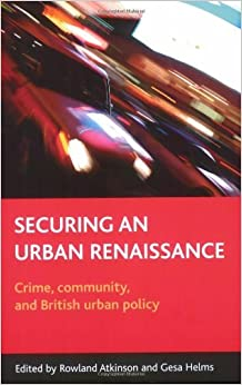 Book Securing an Urban Renaissance: Crime, Community and British Urban Policy by Rowland Atkinson (2007-07-11)