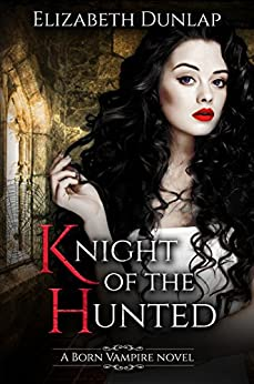 Knight of the Hunted (Born Vampire Book 1) by [Dunlap, Elizabeth]