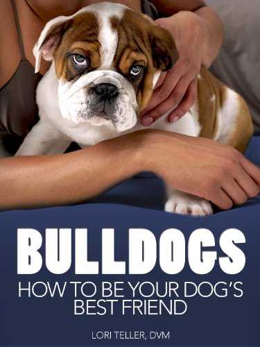 Bulldogs: How to Be Your Dog's Best Friend: From breed-specific medical concerns like heat stroke, to preparing your home, training and grooming tips. (101 Publishing: Pets Series) (English Edition)