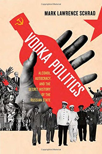 Download Vodka Politics: Alcohol, Autocracy, and the Secret History of the Russian State ebook