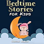 Books for Kids: Bedtime Stories for Kids: Bedtime Stories For Kids Ages 4-8 | Uncle Amon
