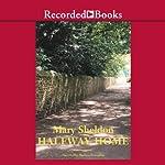 Halfway Home | Mary Sheldon