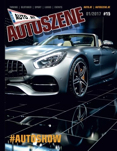 Auto.At Autoszene #15: Tuning, Oldtimer, Sport, Luxus, Events (Volume 15) (German Edition)
