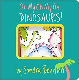 Oh My Oh My Oh DINOSAURS! by [Boynton, Sandra]