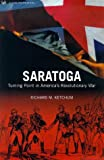 Front cover for the book Saratoga, Turning Point of America's Revolutionary War by Richard M. Ketchum