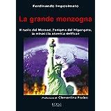 La Grande Menzogna: Il ruolo del Mossad, l'enigma del Niger gate, la minaccia atomica dell'Iran. (Italian Edition)