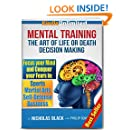 The Art of Mental Training: Life or Death Decision Making - How to Conquer fear in Sports, Martial Arts, Self Defense, Business