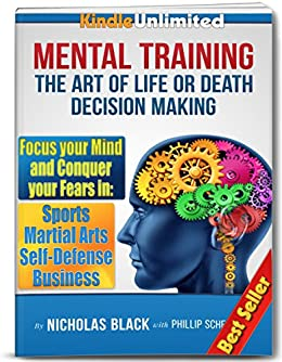 The Art of Mental Training: Life or Death Decision Making - How to Conquer fear in Sports, Martial Arts, Self Defense, Business by [Black, Nicholas, Schenkler, Phillip]