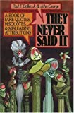 Download They Never Said It: A Book of Fake Quotes, Misquotes, and Misleading Attributions by Paul F. Boller Jr. (1989-05-18) in PDF ePUB Free Online