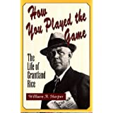 How You Played the Game: The Life of Grantland Rice