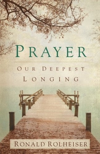 Prayer: Our Deepest Longing (Prayer Ideas)