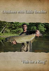 """Outdoors with Eddie Brochin - """"Fish for a King"""""""