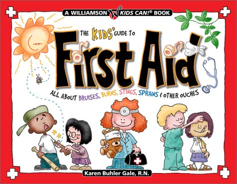 The Kids' Guide to First Aid: All About Bruises, Burns, Stings, Sprains & Other Ouches (Williamson Kids Can! Series)