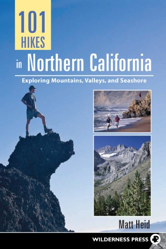 101 Hikes in Northern California: Exploring Mountains, Valley, and Seashore