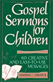 Gospel Sermons for Children: 60 Creative and Easy-To-Use Messages