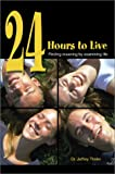 24 Hours to Live:Finding Meaning by Examining Life, Jeffrey Thaler, 0595651909