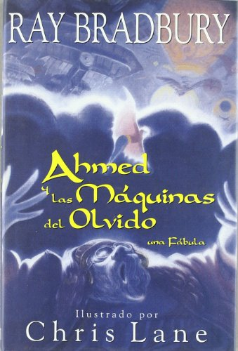 Ahmed y las maquinas del olvido / Ahmed and the Oblivion Machines: Una Fabula/ a Fable (Spanish Edition) (And The Oblivion Machines Ahmed)