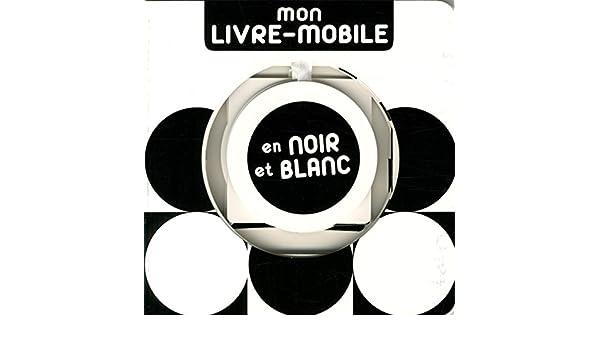 Mon Livre Mobile En Noir Et Blanc 9782226315809 Amazon Com