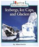 Icebergs, Ice Caps, and Glaciers, Allan Fowler, 0516204297
