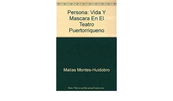 Persona: Vida Y Mascara En El Teatro Puertorriqueno: Matias Montes-Huidobro: 9780913480618: Amazon.com: Books