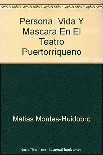 Persona: Vida Y Mascara En El Teatro Puertorriqueno: Amazon.es: Matias Montes-Huidobro: Libros en idiomas extranjeros