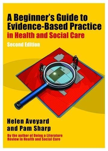 A Beginner's Guide to Evidence-Based Practice in Health and Social Care Second edition (UK Higher Education OUP Humaniti