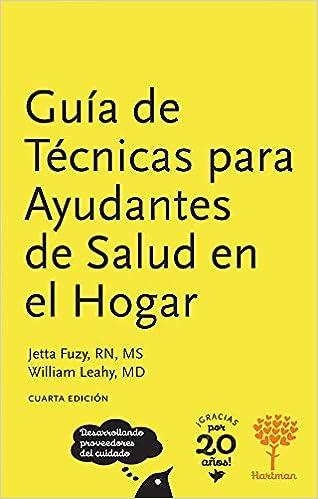 Guía de Técnicas para Ayudantes de Salud en el Hogar, 4a Edición (Spanish Edition): Jetta Fuzy RN MS: 9781604250589: Amazon.com: Books