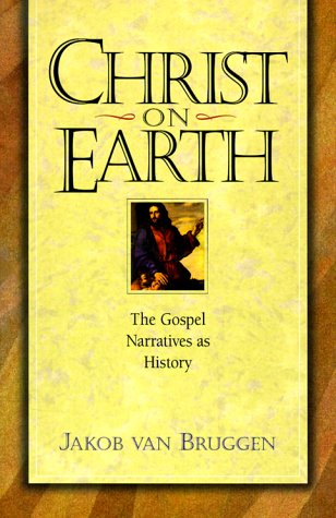 Christ on Earth: The Gospel Narratives as History - Van Bruggen
