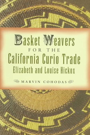 Basket Weavers for the California Curio Trade: Elizabeth and Louise Hickox (The Basket Weaver)