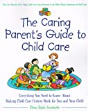 The Caring Parent's Guide to Child Care, Elissa Tabak-Lombardo, 0761517103