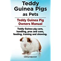 Teddy Guinea Pigs as Pets. Teddy Guinea Pig Owners Manual. Teddy Guinea pig care, handling, pros and cons, feeding, training and showing.