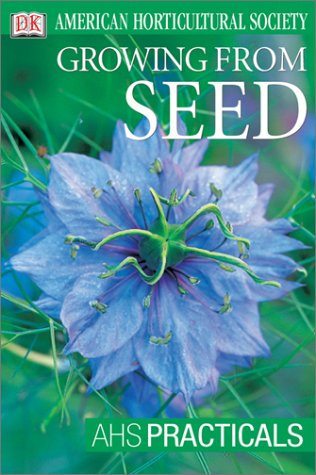 American Horticultural Society Practical Guides: Growing From Seed (AHS Practical Guides)