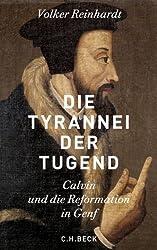 Die Tyrannei der Tugend: Calvin und die Reformation in Genf