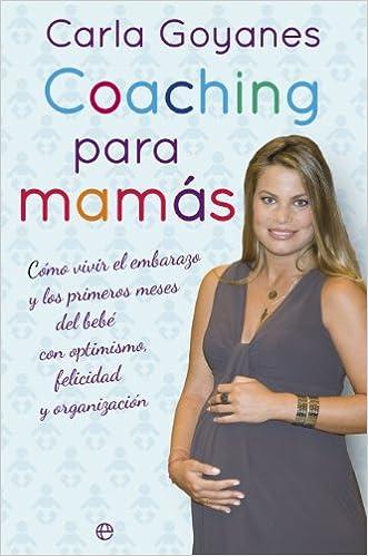 Coaching Para Mamás. Cómo Vivir El Embarazo Y Los Primeros Mese Del Bebé Con Optimismo, Felicidad Y Organización Fuere de colección: Amazon.es: Carla ...