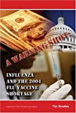 A Warning Shot Influenza and the 2004 Flu Vaccine, Tim Brookes, 0875530494
