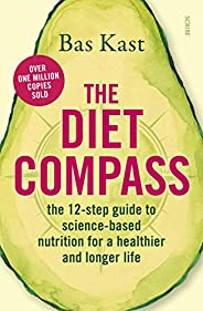 The Diet Compass: the 12-step guide to science-based nutrition for a healthier and longer life (English Editio