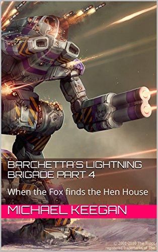 Barchetta's Lightning Brigade Part 4: When the Fox finds the Hen (Mechwarrior House)