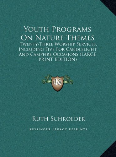 Youth Programs On Nature Themes: Twenty-Three Worship Services, Including Five For Candlelight And Campfire Occasions (LARGE PRINT EDITION) PDF