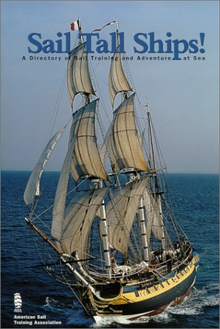 Sail Tall Ships! A Directory of Sail Training and Adventure at Sea -