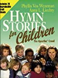 Hymn Stories for Children, Anna L. Liechty and Phyllis V. Wezman, 082543985X