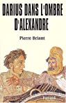 Darius dans l'ombre d'Alexandre par Briant