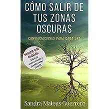 Cómo salir de tus zonas oscuras: Conversaciones para cada una (Spanish Edition)