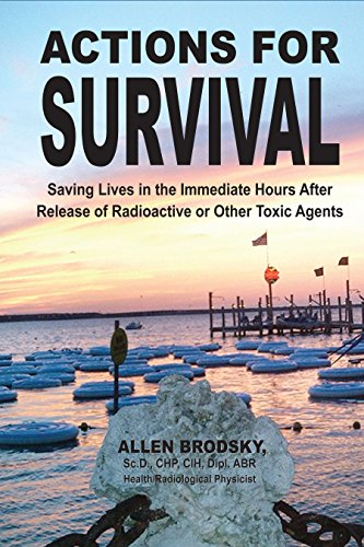 Actions for Survival: Saving Lives in the Immediate Hours After Release of Radioactive or Other Toxic Agents by [Brodsky, Allen]