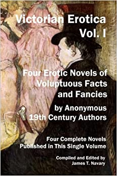 Victorian Erotica, Vol. I: Four Erotic Novels of Voluptuous Facts and Fancies: 1