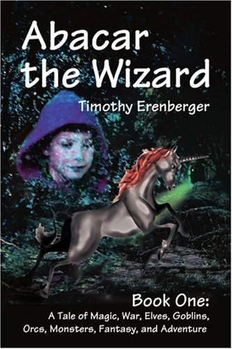 Download Abacar the Wizard: Book One: A Tale of Magic, War, Elves, Goblins, Orcs, Monsters, Fantasy, and Adventure [Paperback] [2001] (Author) Timothy Erenberger PDF