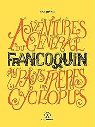 Aventures du général francoquin au pays des frères cyclopus par Yak Rivais