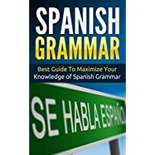 Spanish: Spanish Grammar - Best Guide To Maximize Your Knowledge Of Spanish Grammar (Street Spanish Book 3)